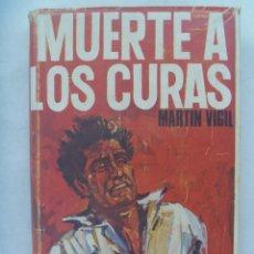 Libros de segunda mano: GUERRA CIVIL : MUERTE A LOS CURAS , DE JOSE LUIS MARTIN VIGIL . 1 ª EDICION 1968. Lote 172328582