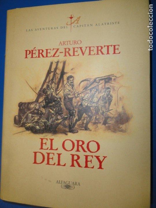 EL ORO DEL REY - ARTURO PÉREZ REVERTE - PRIMERA EDICIÓN (Libros de Segunda Mano (posteriores a 1936) - Literatura - Narrativa - Novela Histórica)