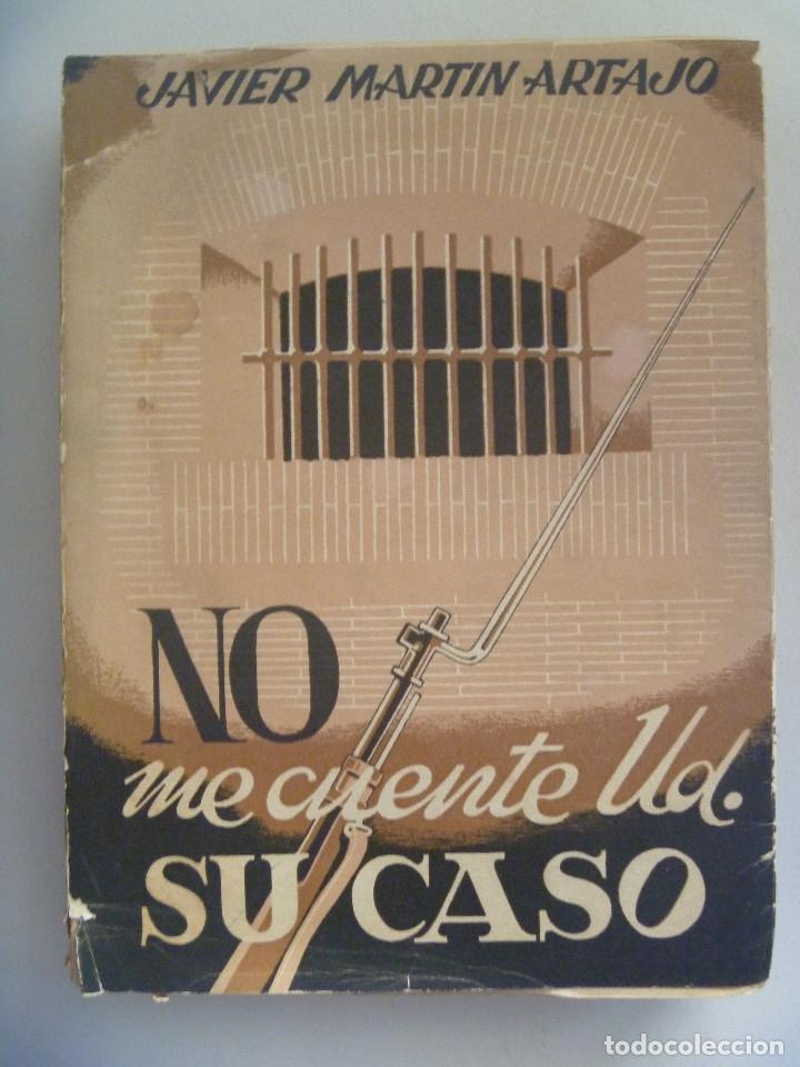 GUERRA CIVIL : NO ME CUENTE USTED SU CASO , DE JAVIER MARTIN ARTAJO . 2 ª EDICION 1955 (Libros de Segunda Mano (posteriores a 1936) - Literatura - Narrativa - Novela Histórica)