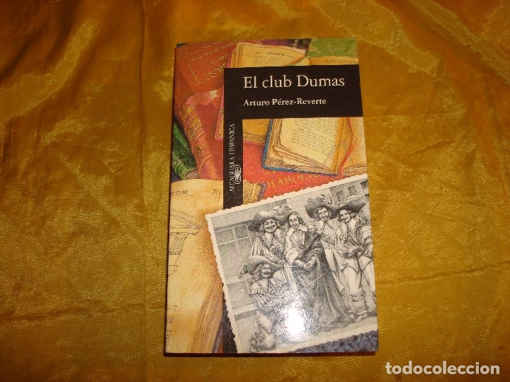 EL CLUB DUMAS. ARTURO PEREZ-REVERTE. ALFAGUARA HISPANICA, 1ª EDICION, 1993 (Libros de Segunda Mano (posteriores a 1936) - Literatura - Narrativa - Novela Histórica)