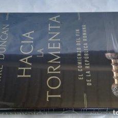 Libros de segunda mano: HACIA LA TORMENTA. EL COMIENZO DEL FIN DE LA REPÚBLICA ROMANA. MIKE DUNCAN. NUEVO PRECINTADO. Lote 174913758