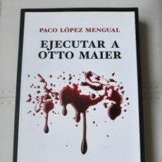 Libros de segunda mano: EJECUTAR A OTTO MAIER - PACO LOPEZ MENGUAL. Lote 175163740