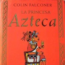 Libros de segunda mano: LA PRINCESA AZTECA - COLIN FALCONER. Lote 175638363