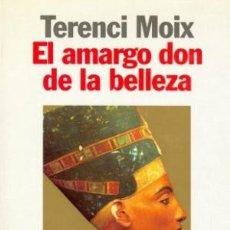 Libros de segunda mano: EL AMARGO DON DE LA BELLEZA. TERENCI MOIX. Lote 175898099