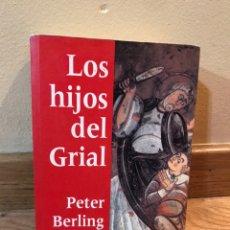 Libros de segunda mano: LOS HIJOS DEL GRIAL PETER BERLING. Lote 176700989