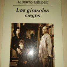 Libros de segunda mano: LOS GIRASOLES CIEGOS. ALBERTO MÉNDEZ. ANAGRAMA. NARRATIVAS HISPÁNICAS. AÑO 2008. RÚSTICA CON SOLAPAS. Lote 177296905