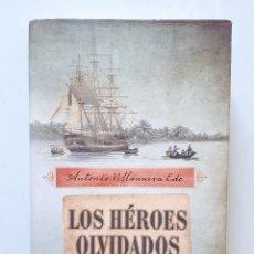 Libros de segunda mano: ANTONIO VILLANUEVA EDO / LOS HÉROES OLVIDADOS / ROCA EDITORIAL 2011 (1ª EDICIÓN). Lote 177742319