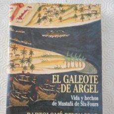 Libros de segunda mano: EL GALEOTE DE ARGEL. VIDA Y HECHOS DE MUSTAFA DE SIX-FOURS. BARTOLOME DE BENNASSAR. NARRATIVAS HISTO. Lote 177823157