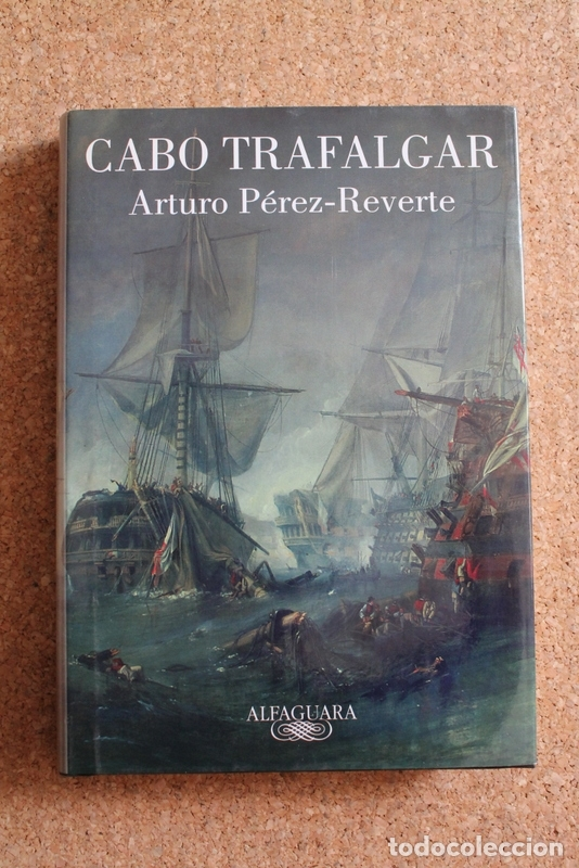 CABO TRAFALGAR. PÉREZ-REVERTE (ARTURO) MADRID, ALFAGUARA, 2004. (Libros de Segunda Mano (posteriores a 1936) - Literatura - Narrativa - Novela Histórica)