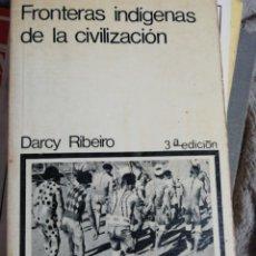 Libros de segunda mano: FRONTERAS INDÍGENAS DE LA CIVILIZACIÓN. DARCY RIBEIRO. 1975.. Lote 178620550