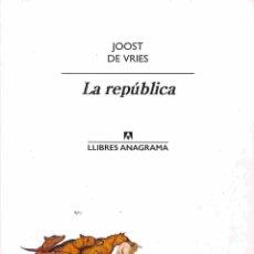 Libros de segunda mano: LA REPÚBLICA - JOOST DE VRIES - ANAGRAMA - LLIBRES ANAGRAMA. Lote 178696440