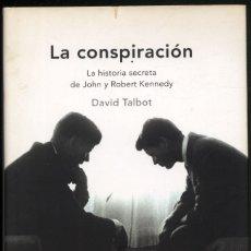 Libros de segunda mano: LA CONSPIRACION - LA HISTORIA SECRETA DE JOHN Y ROBERT KENNEDY .- DAVID TALBOT. Lote 178951137