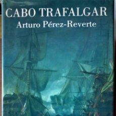 Libros de segunda mano: ARTURO PÉREZ-REVERTE - CABO TRAFALGAR. Lote 179387866