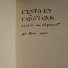 Libros de segunda mano: CIENTO UN CAÑONAZOS (LOS HEREDEROS DEL PORVENIR) DE HENRI TROYAT. Lote 180147672