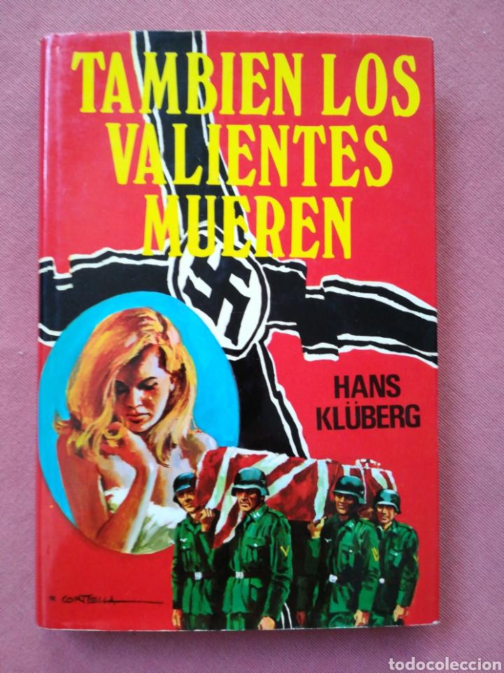 TAMBIÉN LOS VALIENTES MUEREN - HANS KLÜBERG - II GUERRA MUNDIAL - NAZISMO (Libros de Segunda Mano (posteriores a 1936) - Literatura - Narrativa - Novela Histórica)