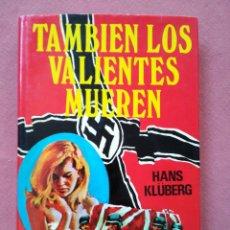 Libros de segunda mano: TAMBIÉN LOS VALIENTES MUEREN - HANS KLÜBERG - II GUERRA MUNDIAL - NAZISMO. Lote 180144811
