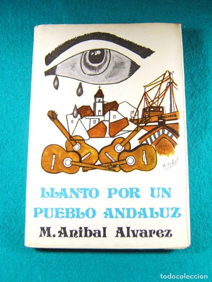 LLANTO POR UN PUEBLO ANDALUZ-MANUEL ANIBAL ALVAREZ-PORTADA ILUSTRADA AUTOR-GRAN OBRA-1974-1ª EDICION (Libros de Segunda Mano (posteriores a 1936) - Literatura - Narrativa - Novela Histórica)