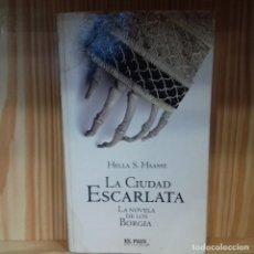 Libros de segunda mano: LA CIUDAD ESCARLATA LA NOVELA DE LOS BORGIA HELLA S. HAASSE. Lote 181012788