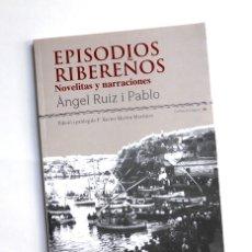Libros de segunda mano: EPISODIOS RIBEREÑOS - ÀNGEL RUÍZ I PABLO. Lote 182760352