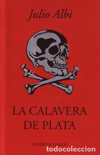 LA CALAVERA DE PLATA - JULIO ALBI - OLLERO Y RAMOS - 2001 - 278 PAGS (Libros de Segunda Mano (posteriores a 1936) - Literatura - Narrativa - Novela Histórica)