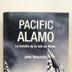 Libros de segunda mano: PACIFIC ALAMO. JOHN WUKOVITS. INEDITA EDITORES, PRIMERA EDICIÓN, 2006.. Lote 184685000