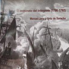 Libros de segunda mano: EL ASESINATO DEL INTÉRPRETE (1790-1792) - MANUEL LEIRIA Y ORTÍZ DE SARACHO. Lote 185879943