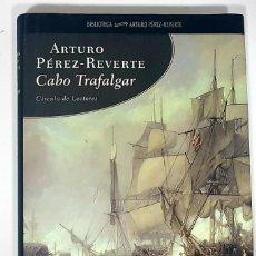 Libros de segunda mano: CABO TRAFALGAR, DE ARTURO PÉREZ REVERTE. CÍRCULO DE LECTORES, 2005. ILUSTRACIONES. LIBRO COMO NUEVO.. Lote 190091352