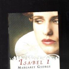 Libros de segunda mano: ISABEL I POR MARGARET GEORGE · 1ª EDICIÓN: OCTUBRE, 2011 · 828 PÁGINAS (MEDIDAS: 24 X 16 X 6 CM.). Lote 190441777