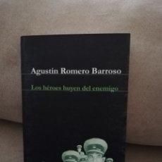 Libros de segunda mano: AGUSTÍN ROMERO BARROSO - LOS HÉROES HUYEN DEL ENEMIGO - ROMERO EDITOR 2001. Lote 190556957