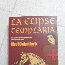 Libros de segunda mano: LA ELIPSE TEMPLARIA, ABEL CABALLERO. Lote 190877736