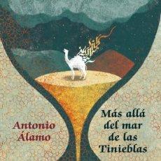 Libros de segunda mano: MÁS ALLÁ DEL MAR DE LA TINIEBLAS. ANTONIO ÁLAMO .-NUEVO. Lote 192258257