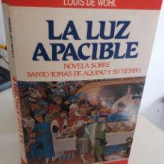 Libros de segunda mano: LA LUZ APACIBLE NOVELA SOBRE TOMÁS DE AQUINO Y SU TIEMPO - DE WOHL, LOUIS. Lote 192343492