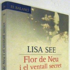 Libros de segunda mano: FLOR DE NEU I EL VENTALL SECRET - LISA SEE - EN CATALAN. Lote 192366125