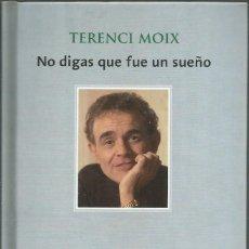 Libros de segunda mano: NO DIGAS QUE FUE UN SUEÑO, TERENCI MOIX. Lote 192576268