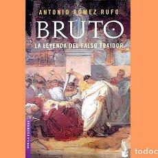 Libros de segunda mano: LIBRO: BRUTO. LA LEYENDA DEL FALSO TRAIDOR DE ANTONIO GÓMEZ RUFO. Lote 248287060