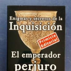 Libros de segunda mano: ENIGMAS Y SECRETOS DE LA INQUISICIÓN - EL EMPERADOR PERJURO - CESAR VIDAL 1999.. Lote 194271697