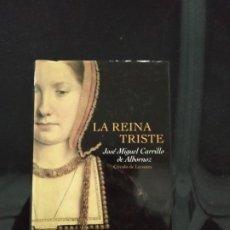Libros de segunda mano: LA REINA TRISTE - JOSÉ MIGUEL CARRILLO DE ALBORNOZ. Lote 194385072
