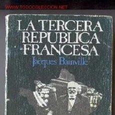 Libros de segunda mano: LA TERCERA REPUBLICA FRANCESA (JACQUES BAINVILLE) - 1975. Lote 194612712
