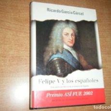 Libros de segunda mano: FELIPE V Y LOS ESPAÑOLES RICARDO GARCIA CARCEL PLAZA & JANES PREMIO ASI FUE 2002 SOBRECUBIERTA. Lote 194645365