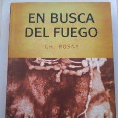 Libros de segunda mano: EN BUSCA DEL FUEGO/I.H. ROSNY. Lote 194645876
