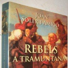 Libros de segunda mano: REBELS A TRAMUNTANA - JOAN SOLER I AMIGO - EN CATALAN. Lote 194679605