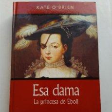 Libros de segunda mano: ESA DAMA LA PRINCESA DE EBOLI/KATE O'BRIAN. Lote 194742326