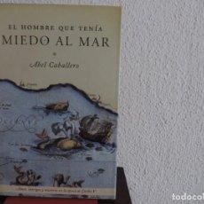 Libros de segunda mano: EL HOMBRE QUE TENÍA MIEDO AL MAR (ABEL CABALLERO) EDITORIAL MARTÍNEZ ROCA. Lote 194776911