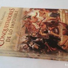 Libros de segunda mano: 2019 - JOSÉ ÁNGEL MAÑAS - CONQUISTADORES DE LO IMPOSIBLE. Lote 194777371