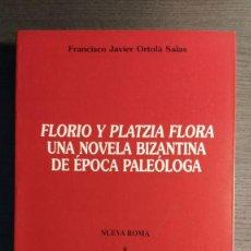 Libros de segunda mano: FLORIO Y PLATZIA FLORA: UNA NOVELA BIZANTINA DE EPOCA PALEOLOGA FRANCISCO JAVIER ORTOLA SALAS CONS. Lote 194872712