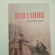 Libros de segunda mano: MATAR A CÁNOVAS / JOSÉ MANUEL LEONÉS. Lote 194956751
