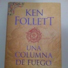 Libros de segunda mano: UNA COLUMNA DE FUEGO (TERCERA PARTE DE LOS PILARES DE LA TIERRA)- KEN FOLLETT. Lote 195053485