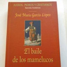 Libros de segunda mano: EL BAILE DE LOS MAMELUCOS/JOSÉ MARÍA GARCÍA LÓPEZ. Lote 195057875