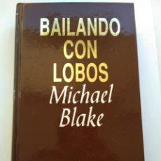 Libros de segunda mano: BAILANDO CON LOBOS/MICHAEL BLAKE. Lote 195066012