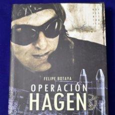 Libros de segunda mano: OPERACIÓN HAGEN. FELIPE BOTAYA.. Lote 195123580